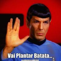 Vai Plantar Batata...