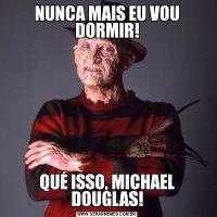 NUNCA MAIS EU VOU DORMIR!QUÉ ISSO, MICHAEL DOUGLAS!