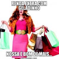 RENDA EXTRA COM GELADINHONOSSA É BOM DE MAIS...