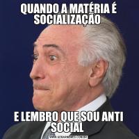 QUANDO A MATÉRIA É SOCIALIZAÇÃO E LEMBRO QUE SOU ANTI SOCIAL