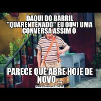 DAQUI DO BARRIL