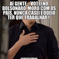 AÍ GENTE... VOTEI NO BOLSONARO, MORO COM OS PAIS, NUNCA CASEI E ODEIO TER QUE TRABALHAR !