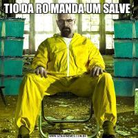 TIO DA RO MANDA UM SALVE
