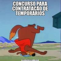 CONCURSO PARA CONTRATAÇÃO DE TEMPORÁRIOS