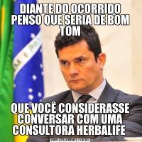 DIANTE DO OCORRIDO PENSO QUE SERIA DE BOM TOMQUE VOCÊ CONSIDERASSE CONVERSAR COM UMA CONSULTORA HERBALIFE