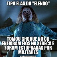 TIPO ELAS DO 'ELENAO'TOMOU CHOQUE NO CU ENFIARAM FIOS NA XERECA E FORAM ESTUPRADAS POR MILITARES