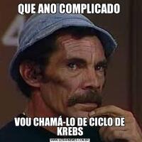 QUE ANO COMPLICADO VOU CHAMÁ-LO DE CICLO DE KREBS