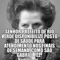 SENHOR PREFEITO DE RIO VERDE DISPONIBILIZE POSTO DE SAÚDE PARA ATENDIMENTO NOS FINAIS DE SEMANA, COMO SÃO GABRIEL FEZ.
