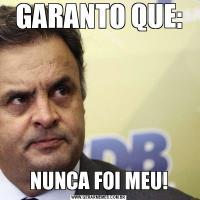 GARANTO QUE:NUNCA FOI MEU!