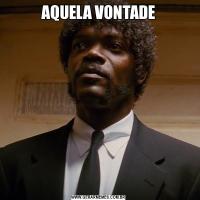 AQUELA VONTADE