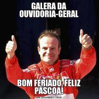 GALERA DA OUVIDORIA-GERALBOM FERIADO, FELIZ PÁSCOA!
