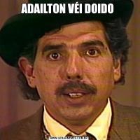 ADAILTON VÉI DOIDO