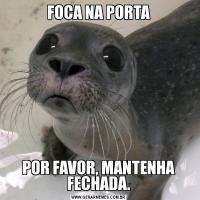 FOCA NA PORTAPOR FAVOR, MANTENHA FECHADA.