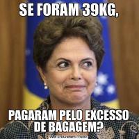 SE FORAM 39KG,PAGARAM PELO EXCESSO DE BAGAGEM?
