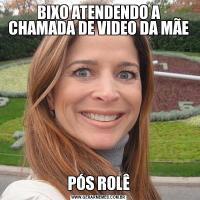 BIXO ATENDENDO A CHAMADA DE VIDEO DA MÃEPÓS ROLÊ