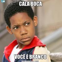CALA BOCAVOCÊ É BRANCO