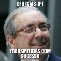 EFD ICMS-IPITRANSMITIDAS COM SUCESSO