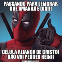 PASSANDO PARA LEMBRAR QUE AMANHÃ É DIA!!!CÉLULA ALIANÇA DE CRISTO! NÃO VAI PERDER HEIN!!