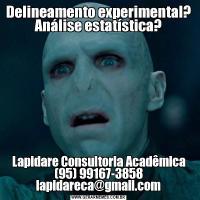 Delineamento experimental? Análise estatística?Lapidare Consultoria Acadêmica (95) 99167-3858 lapidareca@gmail.com