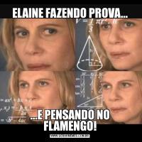 ELAINE FAZENDO PROVA......E PENSANDO NO FLAMENGO!