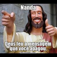 NandaDeus leu a mensagem que você apagou.