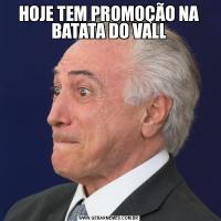 HOJE TEM PROMOÇÃO NA BATATA DO VALL