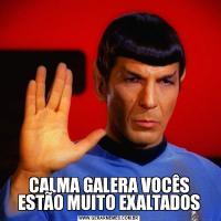 CALMA GALERA VOCÊS ESTÃO MUITO EXALTADOS