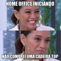 HOME OFFICE INICIANDONÃO COMPREI UMA CADEIRA TOP