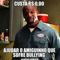 CUSTA R$ 0,00 AJUDAR O AMIGUINHO QUE SOFRE BULLYING