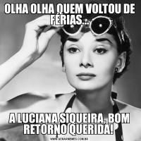 OLHA OLHA QUEM VOLTOU DE FÉRIAS...A LUCIANA SIQUEIRA, BOM RETORNO QUERIDA!