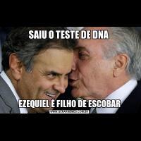 SAIU O TESTE DE DNA EZEQUIEL É FILHO DE ESCOBAR