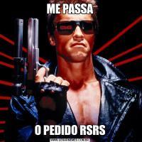 ME PASSAO PEDIDO RSRS