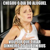 CHEGOU O DIA DO ALUGUELVOU TER QUE TIRAR DINHEIRO DO DUBLIN BUS