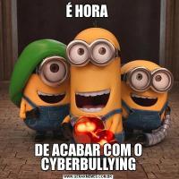 É HORA DE ACABAR COM O CYBERBULLYING