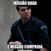 MISSÃO DADAÉ MISSAO CUMPRIDA