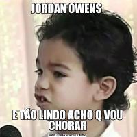 JORDAN OWENS E TÃO LINDO ACHO Q VOU CHORAR