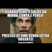 QUANDO OLHO O SALDO DA MINHA CONTA E PENSO:PRECISO DE UMA RENDA EXTRA URGENTE!
