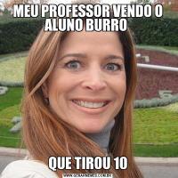 MEU PROFESSOR VENDO O ALUNO BURRO QUE TIROU 10