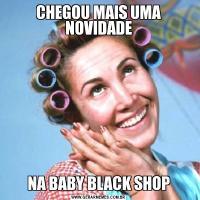 CHEGOU MAIS UMA NOVIDADENA BABY BLACK SHOP
