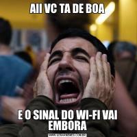 AII VC TA DE BOAE O SINAL DO WI-FI VAI EMBORA