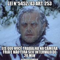 LEI N°5452/43 ART. 253 EIS QUE VOCÊ TRABALHA NA CÂMERA FRIA E NÃO TIRA SEU INTERVALO DE 20 MIN