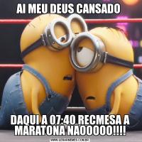 AI MEU DEUS CANSADO DAQUI A 07:40 RECMESA A MARATONA NAOOOOO!!!!