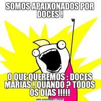 SOMOS APAIXONADOS POR DOCES !O QUE QUEREMOS : DOCES MARIAS ! QUANDO ? TODOS OS DIAS !!!!!