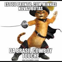 ESTOU PRONTO, COM MINHAS NOVAS BOTASDA BRASIL COWBOY TOUCHÉ