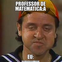 PROFESSOR DE MATEMATICA:AEU: