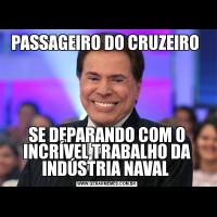 PASSAGEIRO DO CRUZEIRO SE DEPARANDO COM O INCRÍVEL TRABALHO DA INDÚSTRIA NAVAL