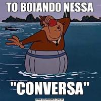 TO BOIANDO NESSA
