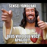 SENSEI YAMAZAKI, DEUS VIU O QUE VOCÊ APAGOU....