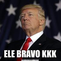 ELE BRAVO KKK