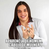 APARENCIA DE HOMEM, CABELO DE MULHER